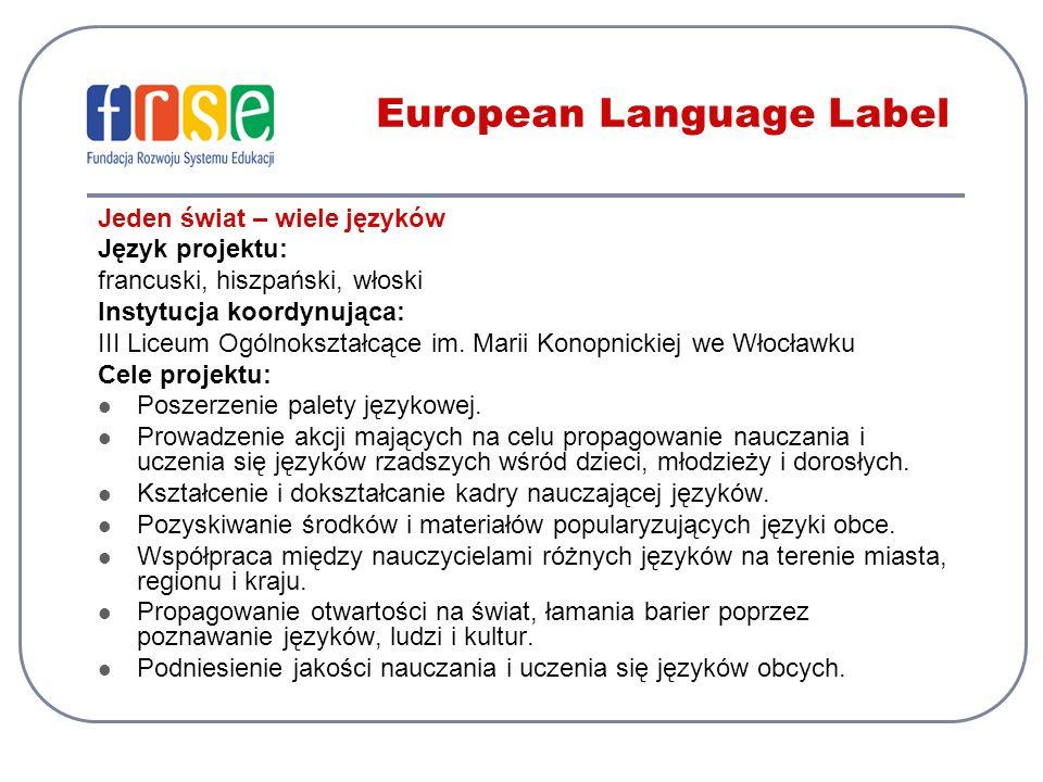 Jeden świat – wiele języków Język projektu: francuski, hiszpański, włoski Instytucja koordynująca: III Liceum Ogólnokształcące im. Marii Konopnickiej