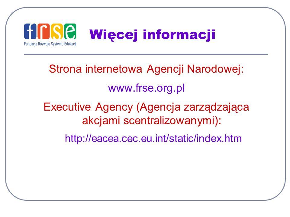 Więcej informacji Strona internetowa Agencji Narodowej: www.frse.org.pl Executive Agency (Agencja zarządzająca akcjami scentralizowanymi): http://eace
