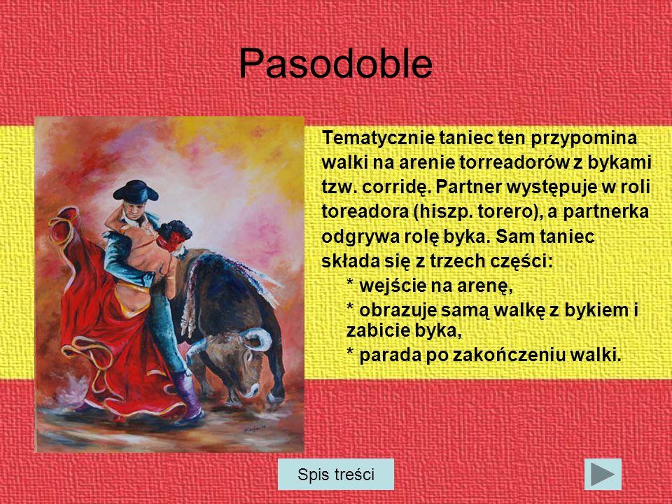 Pasodoble Tematycznie taniec ten przypomina walki na arenie torreadorów z bykami tzw.