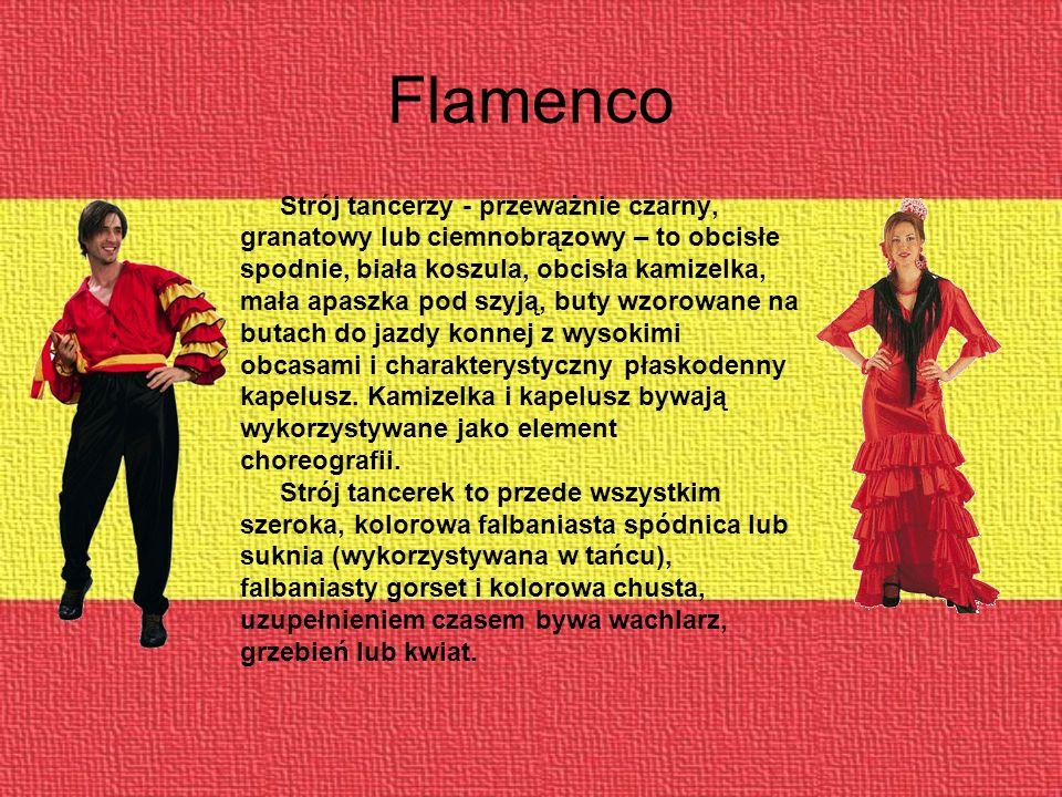 Flamenco Strój tancerzy - przeważnie czarny, granatowy lub ciemnobrązowy – to obcisłe spodnie, biała koszula, obcisła kamizelka, mała apaszka pod szyją, buty wzorowane na butach do jazdy konnej z wysokimi obcasami i charakterystyczny płaskodenny kapelusz.