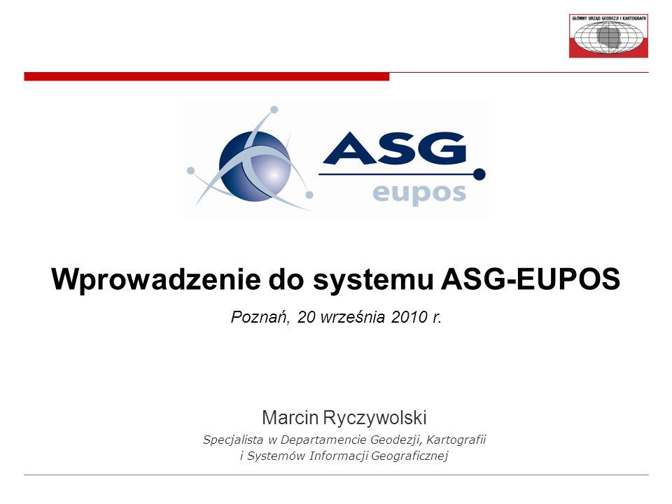 Marcin Ryczywolski Specjalista w Departamencie Geodezji, Kartografii i Systemów Informacji Geograficznej Wprowadzenie do systemu ASG-EUPOS Poznań, 20 września 2010 r.