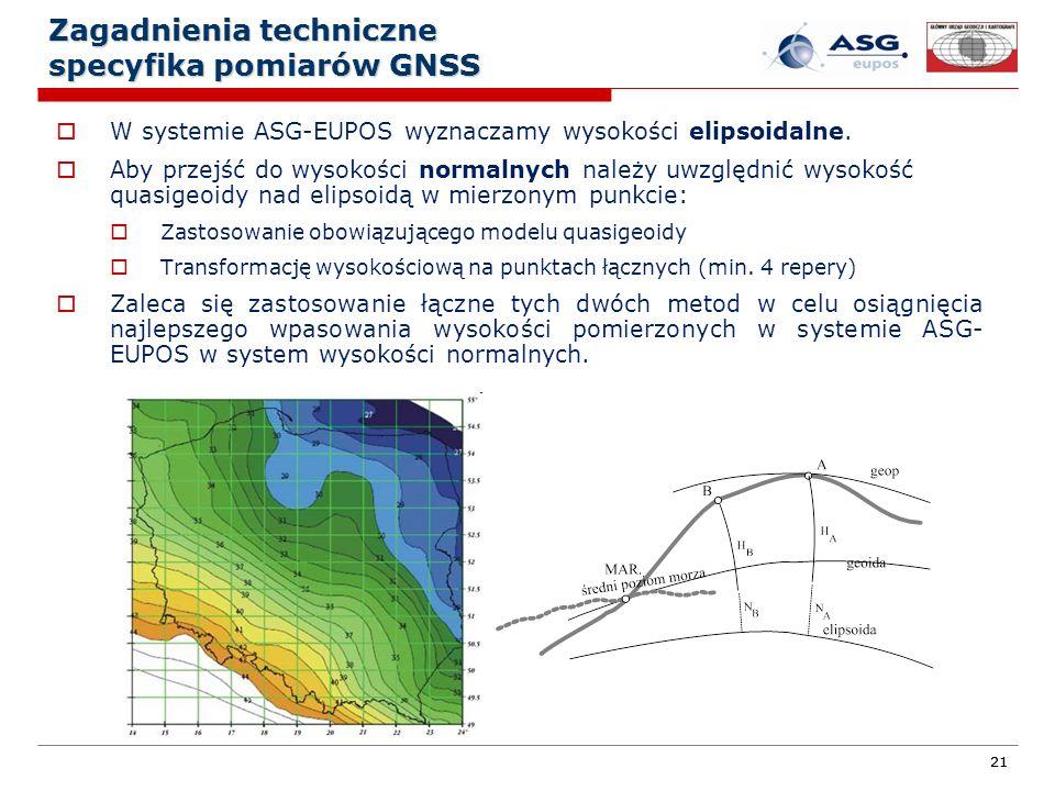 21 Zagadnienia techniczne specyfika pomiarów GNSS W systemie ASG-EUPOS wyznaczamy wysokości elipsoidalne. Aby przejść do wysokości normalnych należy u
