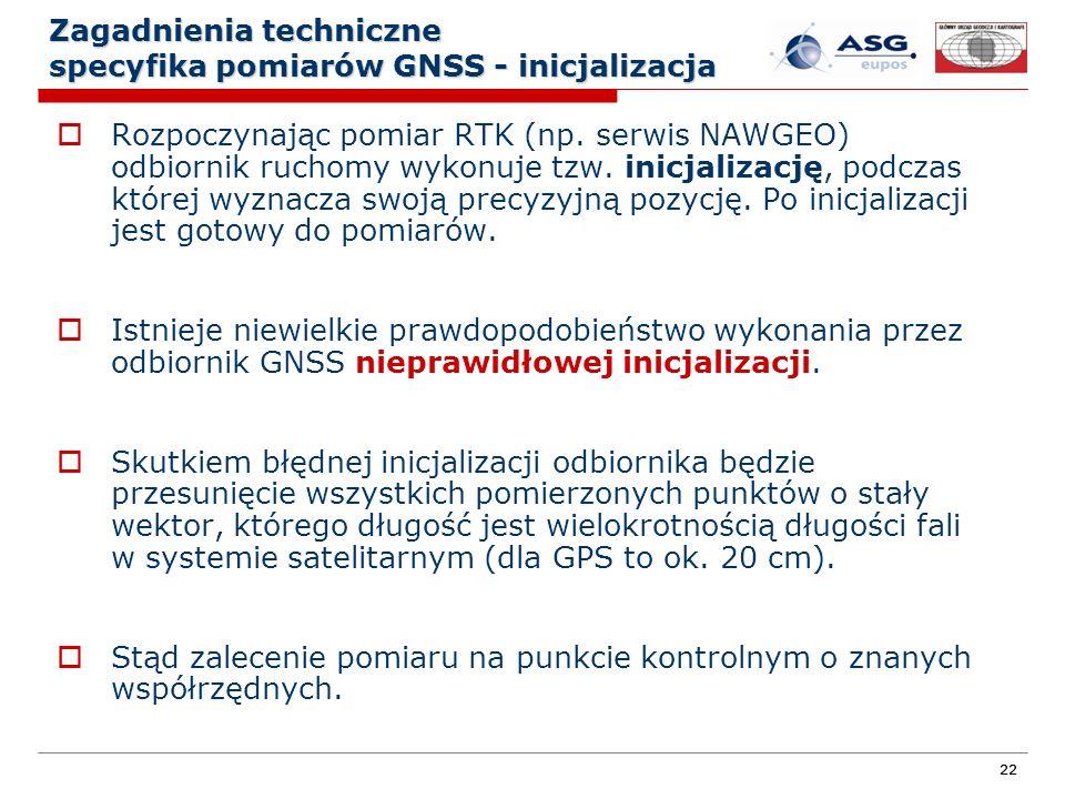 22 Zagadnienia techniczne specyfika pomiarów GNSS - inicjalizacja Rozpoczynając pomiar RTK (np. serwis NAWGEO) odbiornik ruchomy wykonuje tzw. inicjal