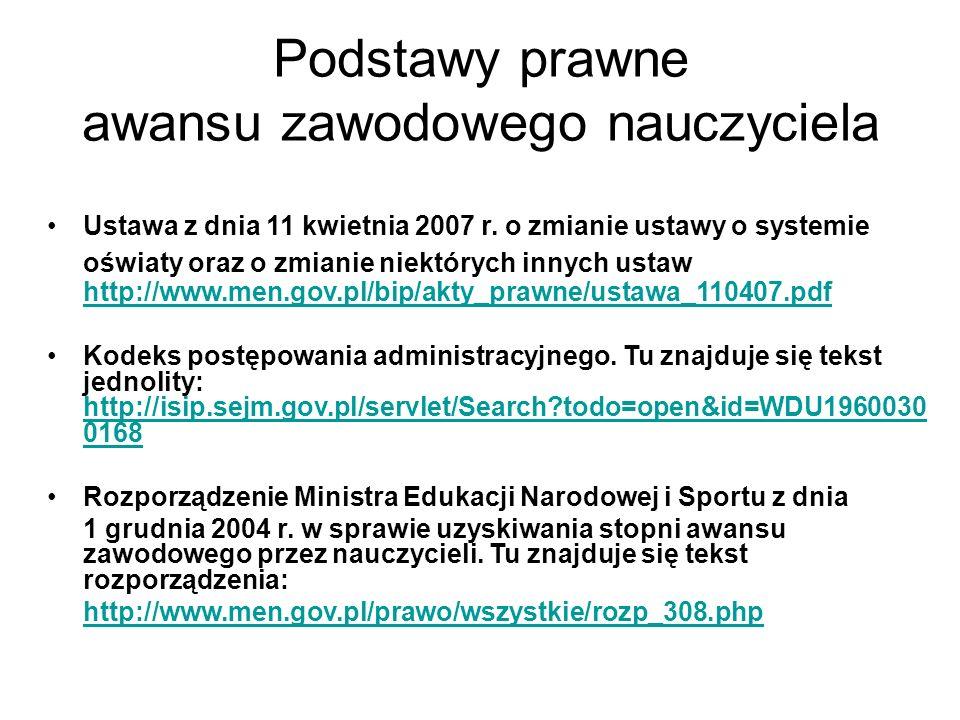Podstawy prawne awansu zawodowego nauczyciela Ustawa z dnia 11 kwietnia 2007 r. o zmianie ustawy o systemie oświaty oraz o zmianie niektórych innych u