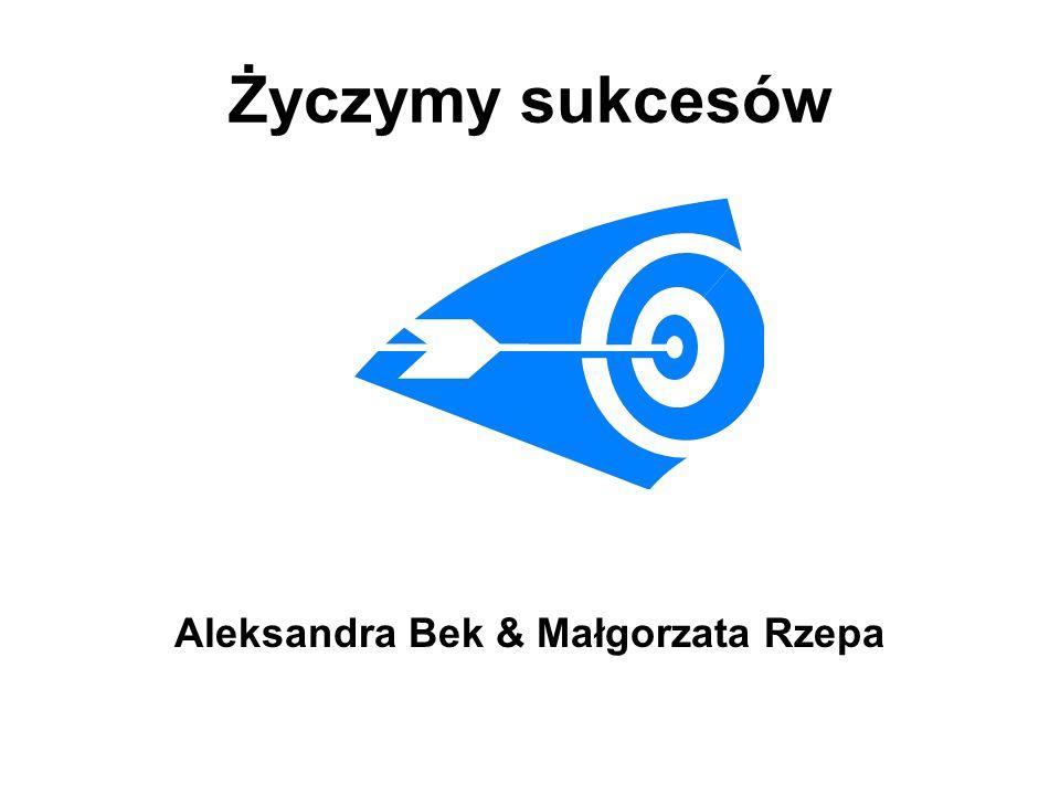 Życzymy sukcesów Aleksandra Bek & Małgorzata Rzepa