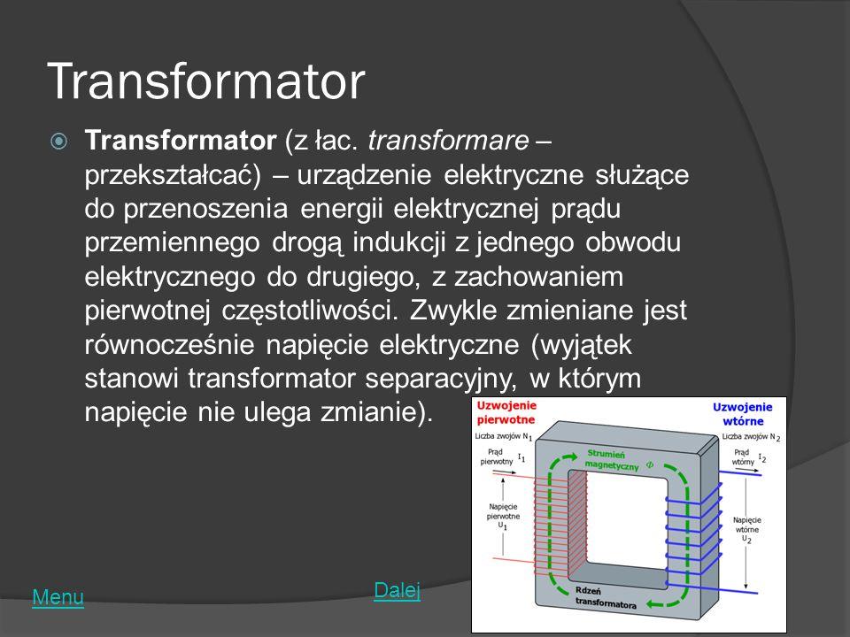 Transformator Transformator (z łac. transformare – przekształcać) – urządzenie elektryczne służące do przenoszenia energii elektrycznej prądu przemien
