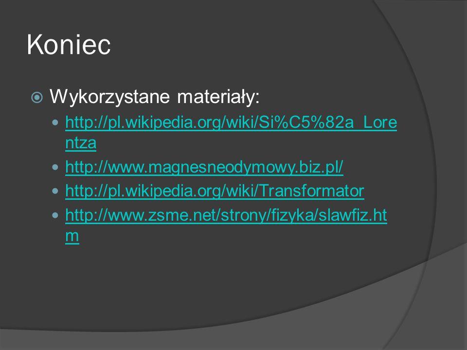 Koniec Wykorzystane materiały: http://pl.wikipedia.org/wiki/Si%C5%82a_Lore ntza http://pl.wikipedia.org/wiki/Si%C5%82a_Lore ntza http://www.magnesneod