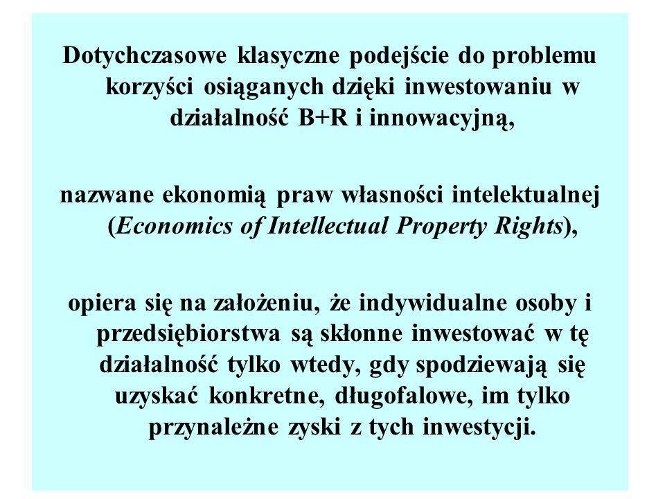 Dotychczasowe klasyczne podejście do problemu korzyści osiąganych dzięki inwestowaniu w działalność B+R i innowacyjną, nazwane ekonomią praw własności intelektualnej (Economics of Intellectual Property Rights), opiera się na założeniu, że indywidualne osoby i przedsiębiorstwa są skłonne inwestować w tę działalność tylko wtedy, gdy spodziewają się uzyskać konkretne, długofalowe, im tylko przynależne zyski z tych inwestycji.