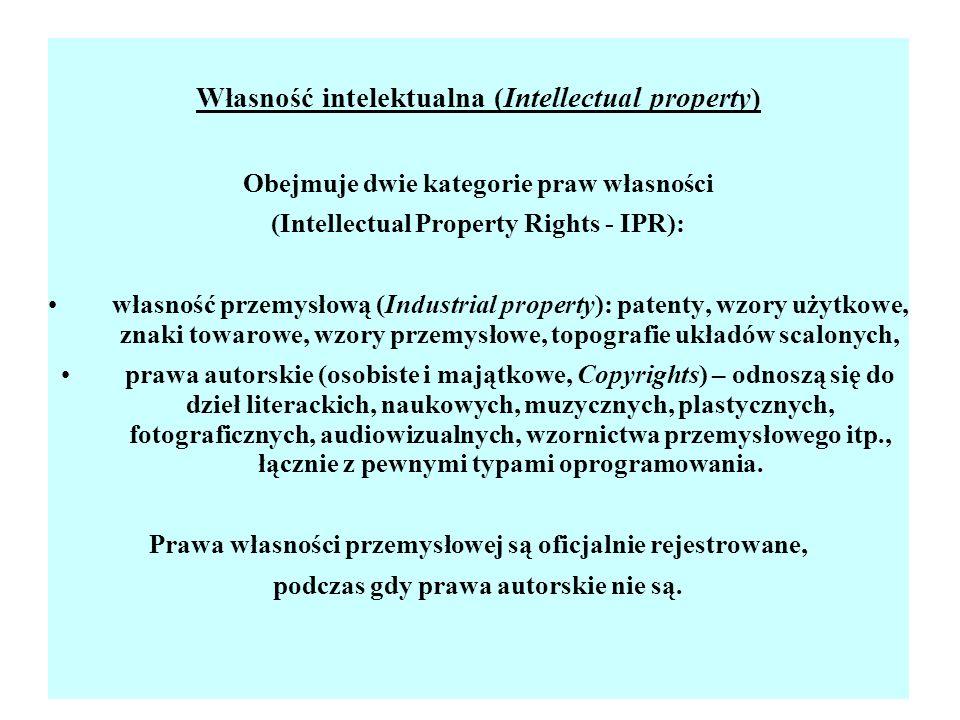 Własność intelektualna (Intellectual property) Obejmuje dwie kategorie praw własności (Intellectual Property Rights - IPR): własność przemysłową (Indu