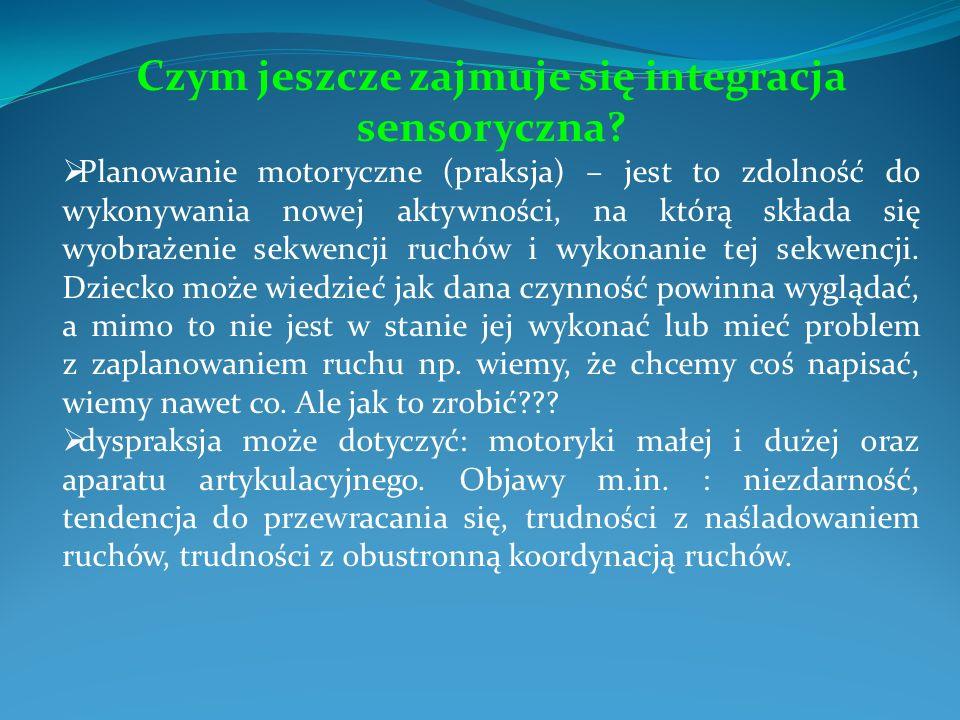Czym jeszcze zajmuje się integracja sensoryczna? Planowanie motoryczne (praksja) – jest to zdolność do wykonywania nowej aktywności, na którą składa s