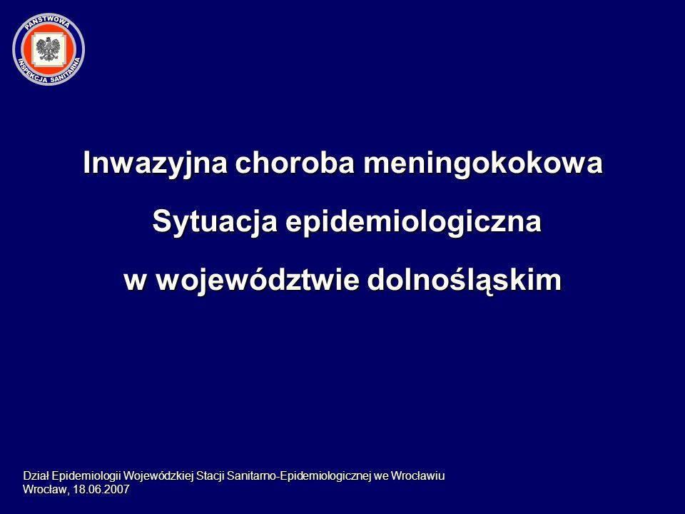 Inwazyjna choroba meningokokowa Sytuacja epidemiologiczna w województwie dolnośląskim Dział Epidemiologii Wojewódzkiej Stacji Sanitarno-Epidemiologicz