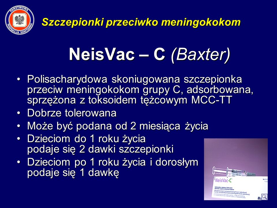 NeisVac – C (Baxter) Polisacharydowa skoniugowana szczepionka przeciw meningokokom grupy C, adsorbowana, sprzężona z toksoidem tężcowym MCC-TTPolisach