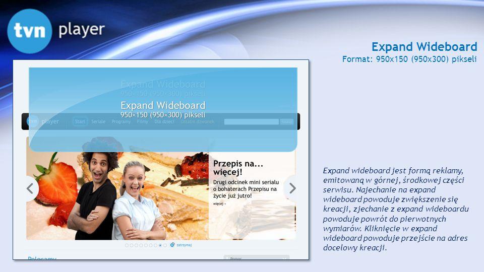 Expand Wideboard Format: 950x150 (950x300) pikseli Expand wideboard jest formą reklamy, emitowaną w górnej, środkowej części serwisu. Najechanie na ex