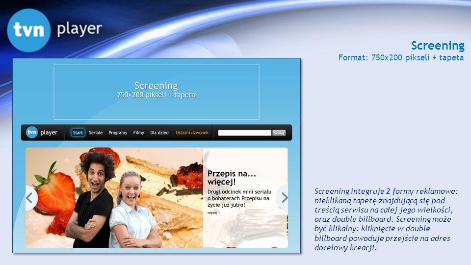 Screening Format: 750x200 pikseli + tapeta Screening integruje 2 formy reklamowe: nieklikaną tapetę znajdującą się pod treścią serwisu na całej jego w