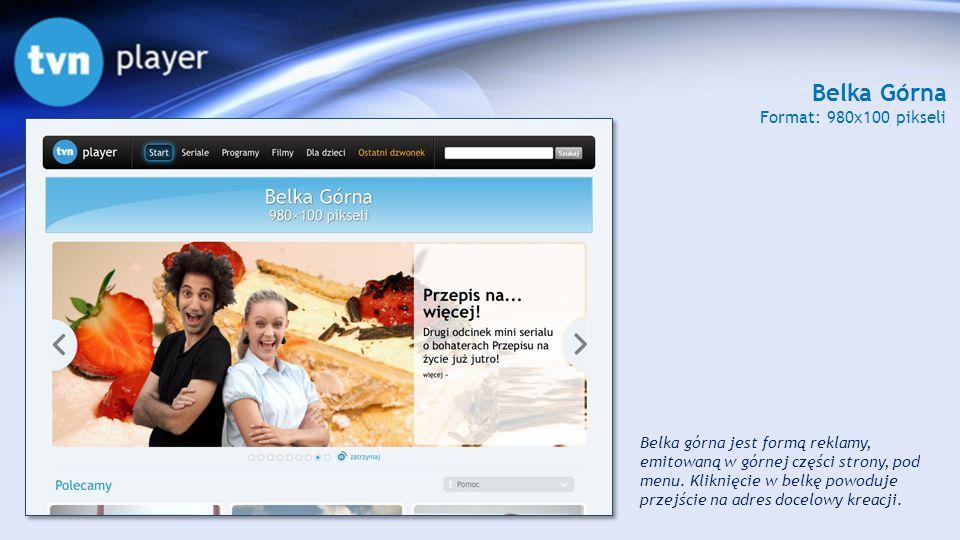 Belka Górna Format: 980x100 pikseli Belka górna jest formą reklamy, emitowaną w górnej części strony, pod menu. Kliknięcie w belkę powoduje przejście