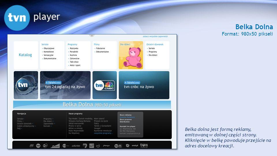 Belka Dolna Format: 980x50 pikseli Belka dolna jest formą reklamy, emitowaną w dolnej części strony. Kliknięcie w belkę powoduje przejście na adres do