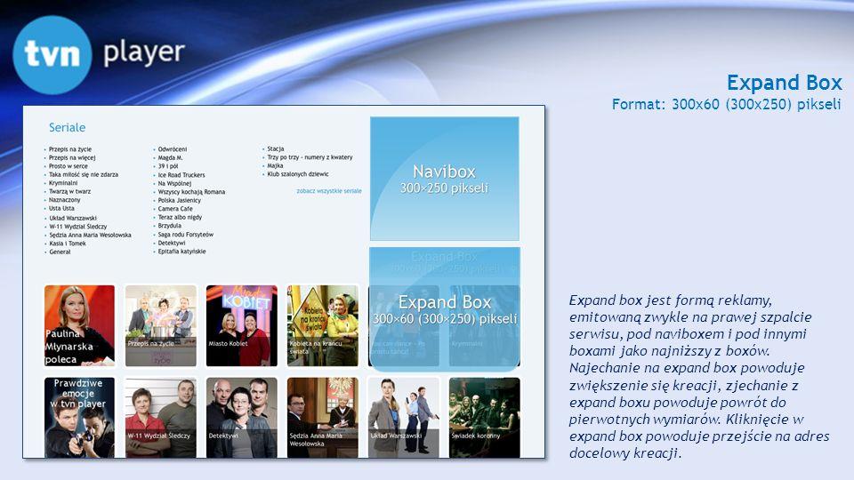 Expand Box Format: 300x60 (300x250) pikseli Expand box jest formą reklamy, emitowaną zwykle na prawej szpalcie serwisu, pod naviboxem i pod innymi box