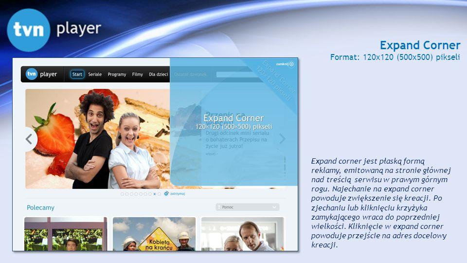 Expand Corner Format: 120x120 (500x500) pikseli Expand corner jest płaską formą reklamy, emitowaną na stronie głównej nad treścią serwisu w prawym gór