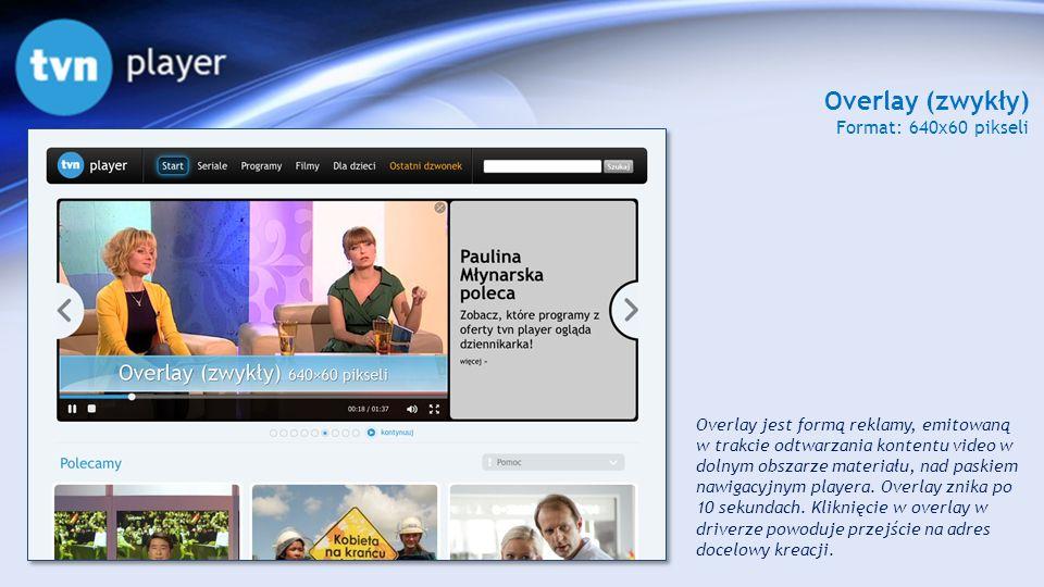 Overlay (zwykły) Format: 640x60 pikseli Overlay jest formą reklamy, emitowaną w trakcie odtwarzania kontentu video w dolnym obszarze materiału, nad pa