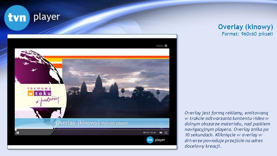 Overlay (kinowy) Format: 960x60 pikseli Overlay jest formą reklamy, emitowaną w trakcie odtwarzania kontentu video w dolnym obszarze materiału, nad pa