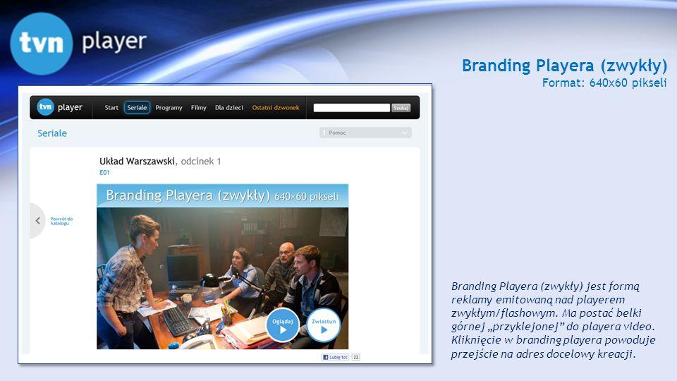 Branding Playera (zwykły) Format: 640x60 pikseli Branding Playera (zwykły) jest formą reklamy emitowaną nad playerem zwykłym/flashowym. Ma postać belk