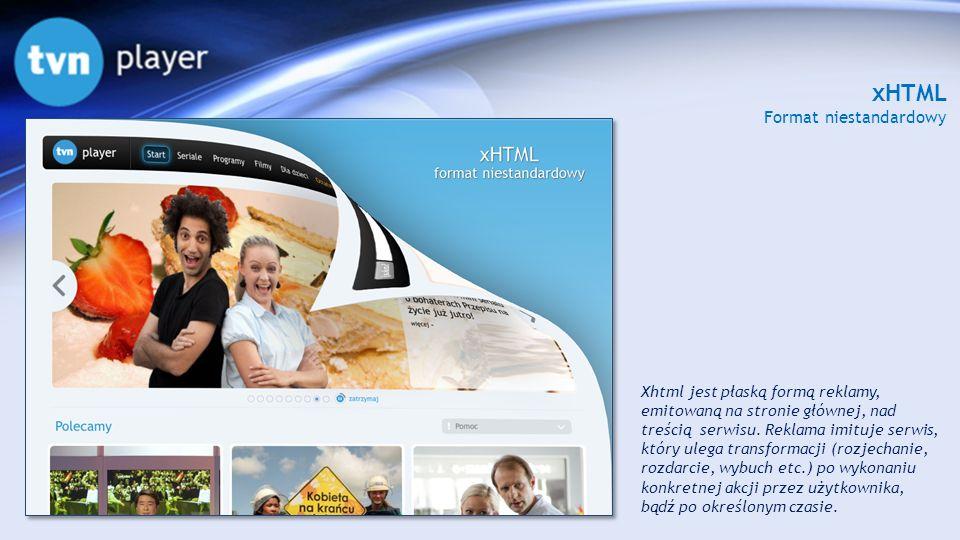 xHTML Format niestandardowy Xhtml jest płaską formą reklamy, emitowaną na stronie głównej, nad treścią serwisu. Reklama imituje serwis, który ulega tr