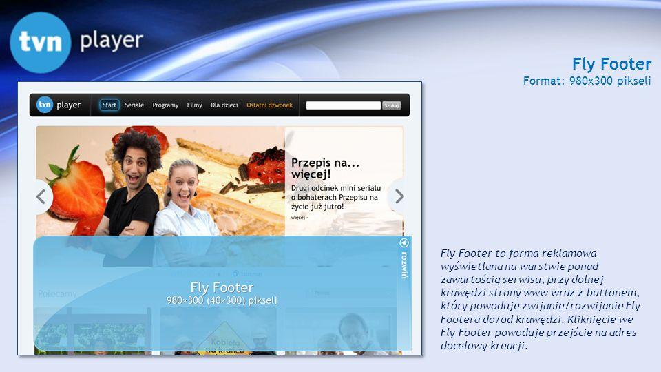 Fly Footer Format: 980x300 pikseli Fly Footer to forma reklamowa wyświetlana na warstwie ponad zawartością serwisu, przy dolnej krawędzi strony www wr