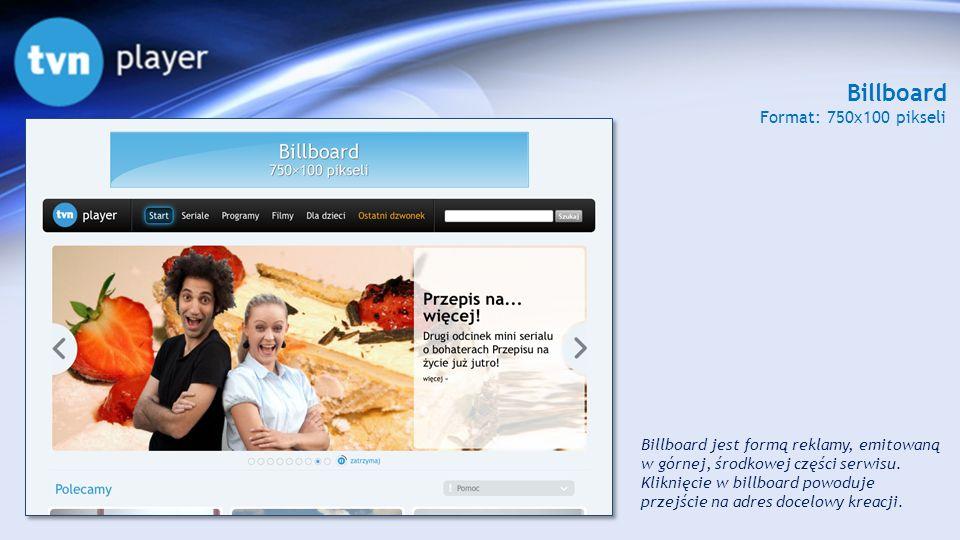 Billboard Format: 750x100 pikseli Billboard jest formą reklamy, emitowaną w górnej, środkowej części serwisu. Kliknięcie w billboard powoduje przejści