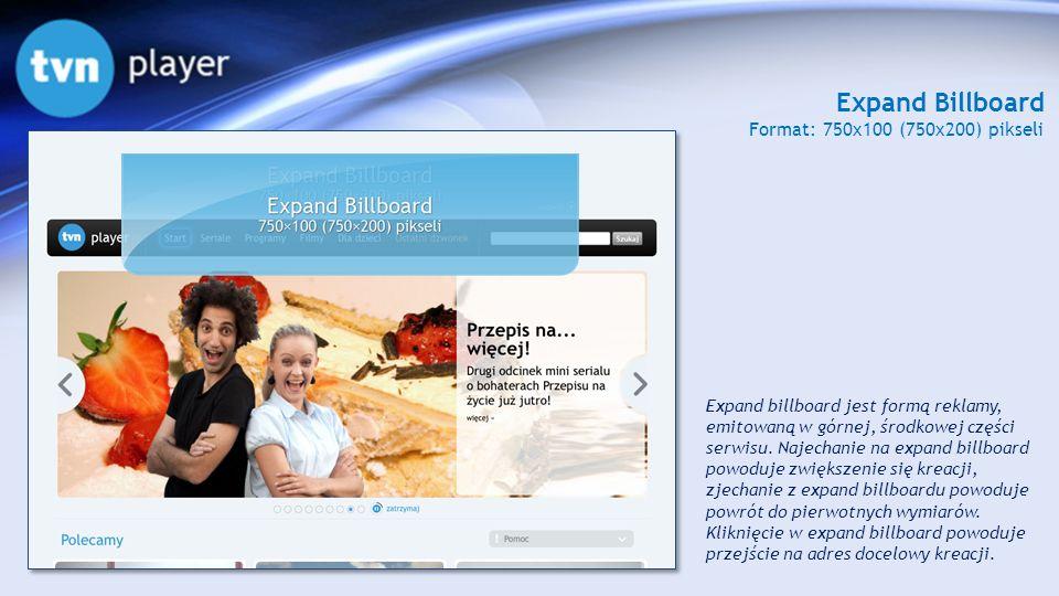 Expand Billboard Format: 750x100 (750x200) pikseli Expand billboard jest formą reklamy, emitowaną w górnej, środkowej części serwisu. Najechanie na ex