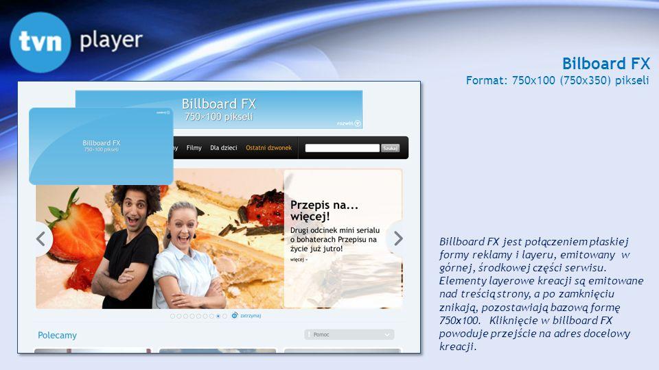 Bilboard FX Format: 750x100 (750x350) pikseli Billboard FX jest połączeniem płaskiej formy reklamy i layeru, emitowany w górnej, środkowej części serw