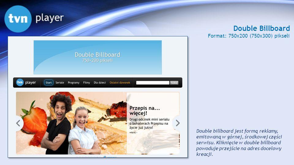 Double Billboard Format: 750x200 (750x300) pikseli Double billboard jest formą reklamy, emitowaną w górnej, środkowej części serwisu. Kliknięcie w dou