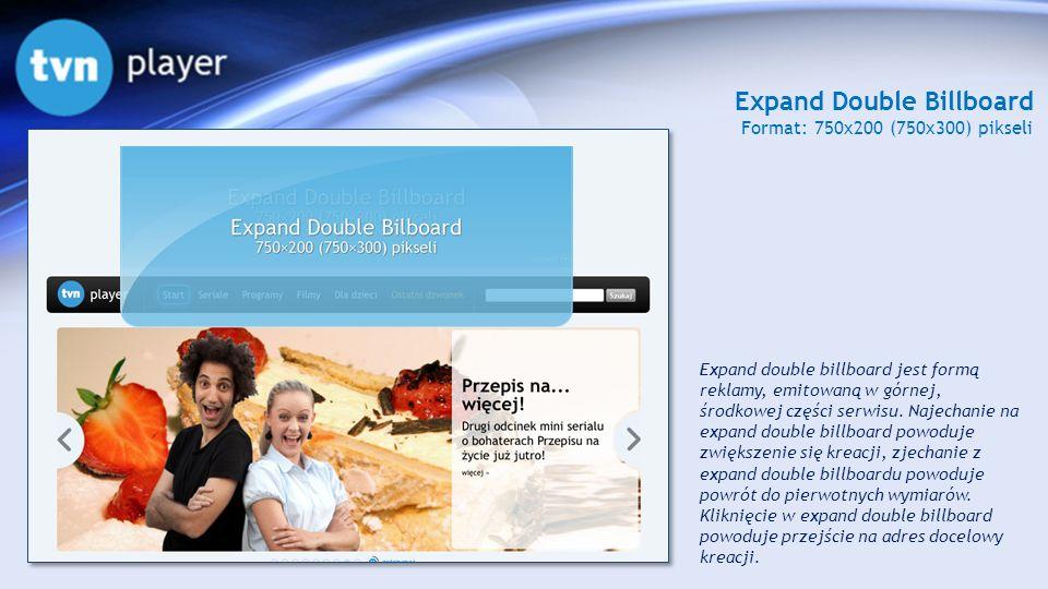 Expand Double Billboard Format: 750x200 (750x300) pikseli Expand double billboard jest formą reklamy, emitowaną w górnej, środkowej części serwisu. Na