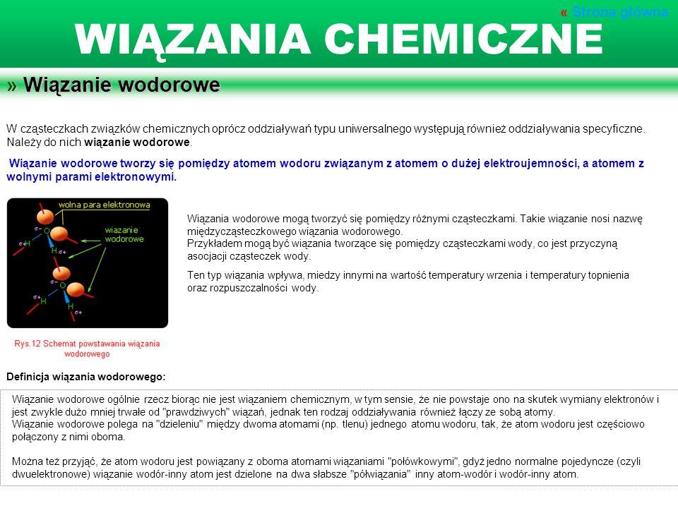 » Wiązanie wodorowe W cząsteczkach związków chemicznych oprócz oddziaływań typu uniwersalnego występują również oddziaływania specyficzne. Należy do n
