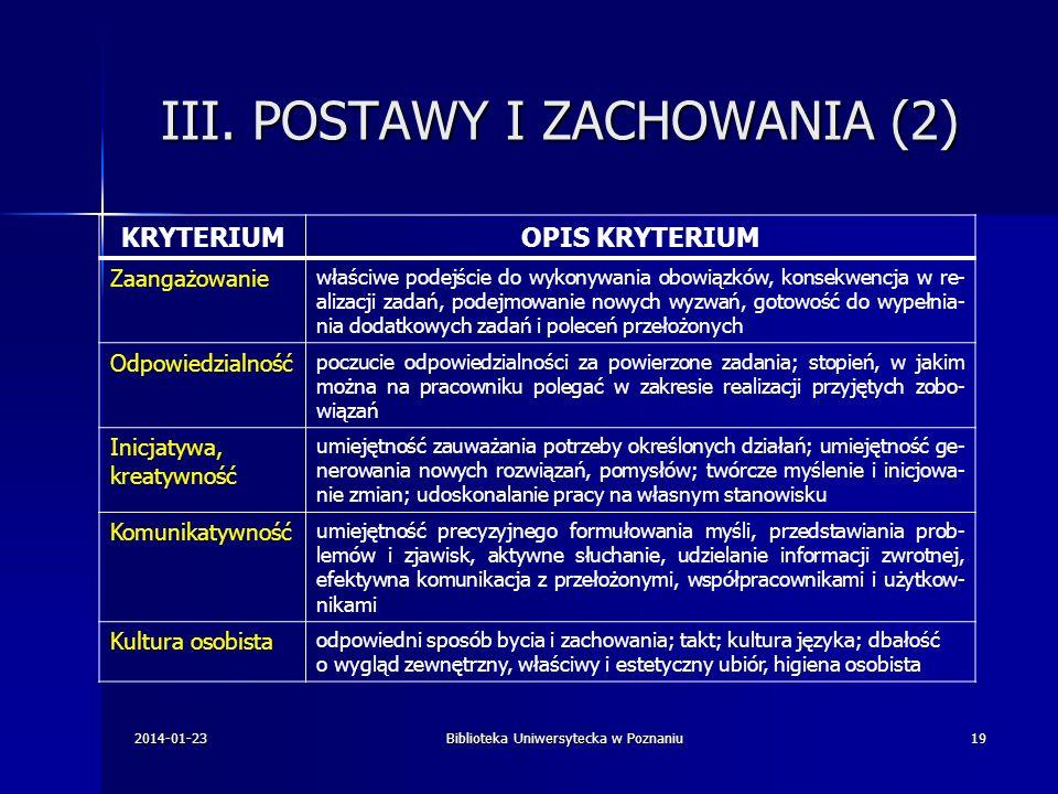III. POSTAWY I ZACHOWANIA (2) KRYTERIUMOPIS KRYTERIUM Zaangażowanie właściwe podejście do wykonywania obowiązków, konsekwencja w re- alizacji zadań, p