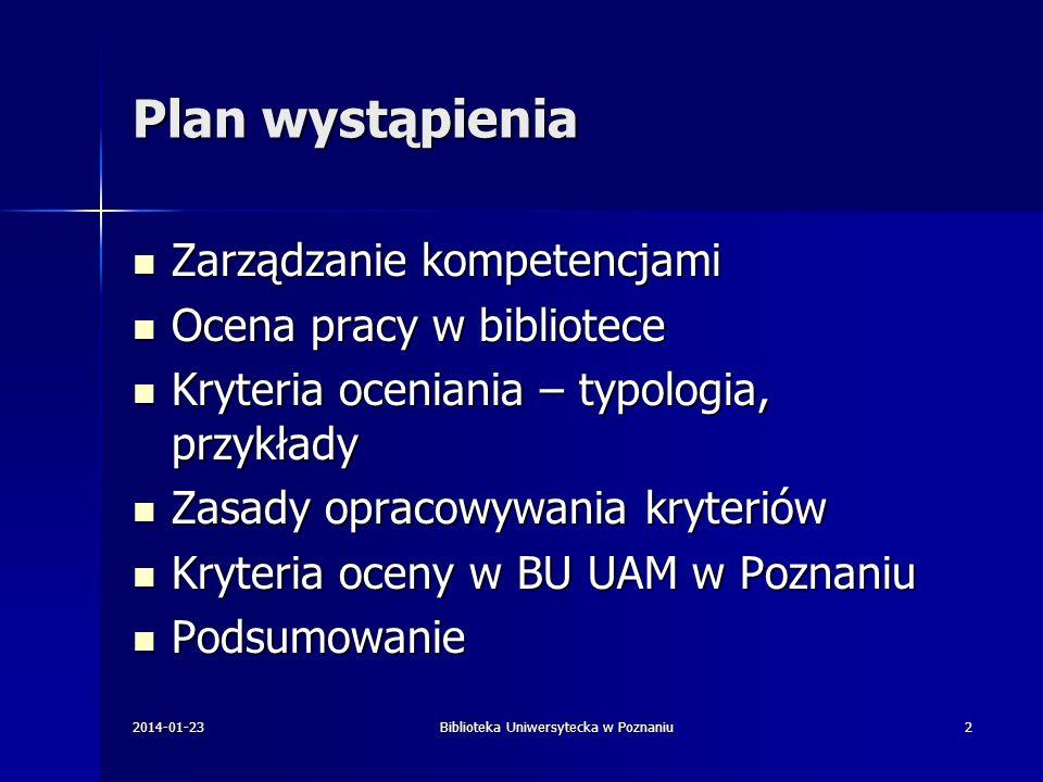 2014-01-23Biblioteka Uniwersytecka w Poznaniu2 Plan wystąpienia Zarządzanie kompetencjami Zarządzanie kompetencjami Ocena pracy w bibliotece Ocena pra