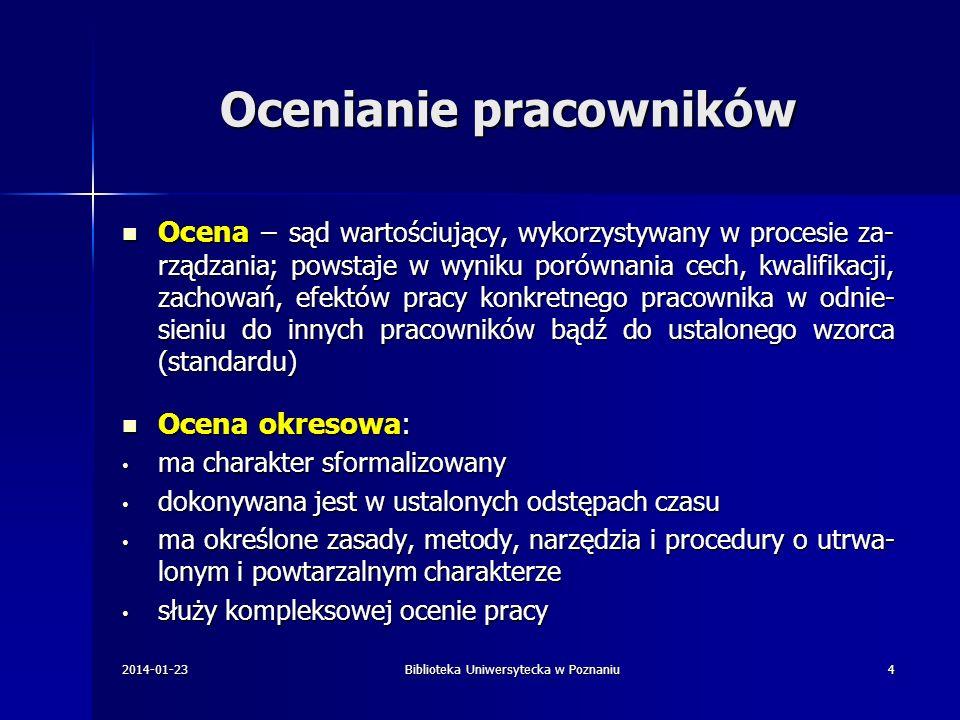 Kryteria oceniania w BU UAM OPISY STANOWISK PRACY CELE SYSTEMU OCEN KRYTERIA OCENY 2014-01-23Biblioteka Uniwersytecka w Poznaniu15 I.