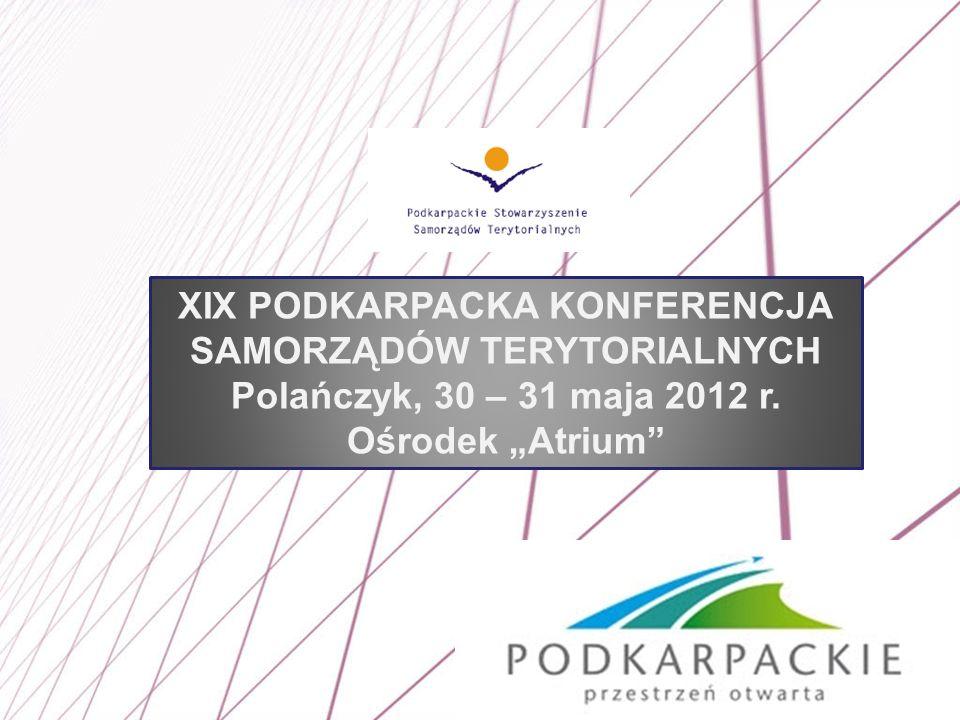 1 XIX PODKARPACKA KONFERENCJA SAMORZĄDÓW TERYTORIALNYCH Polańczyk, 30 – 31 maja 2012 r. Ośrodek Atrium