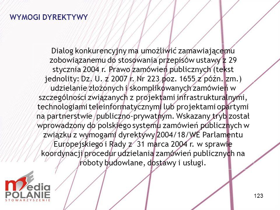 123 Dialog konkurencyjny ma umożliwić zamawiającemu zobowiązanemu do stosowania przepis ó w ustawy z 29 stycznia 2004 r. Prawo zam ó wień publicznych