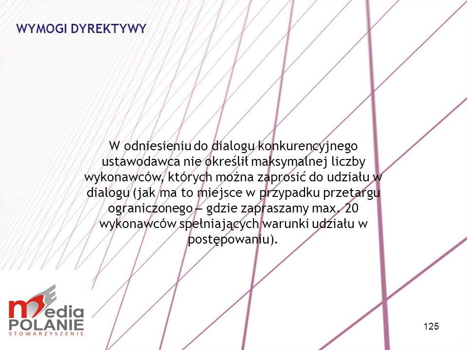 125 W odniesieniu do dialogu konkurencyjnego ustawodawca nie określił maksymalnej liczby wykonawc ó w, kt ó rych można zaprosić do udziału w dialogu (