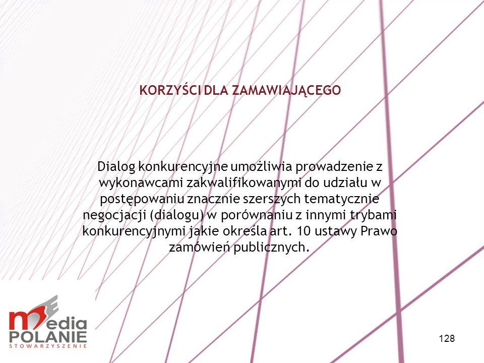 128 Dialog konkurencyjne umożliwia prowadzenie z wykonawcami zakwalifikowanymi do udziału w postępowaniu znacznie szerszych tematycznie negocjacji (di