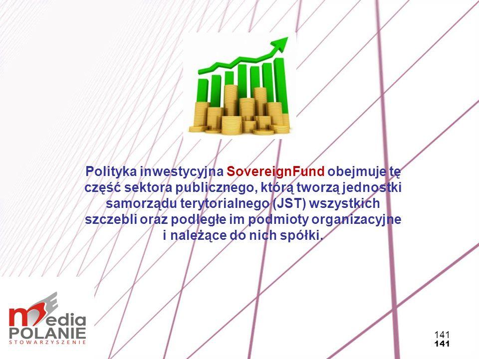 141 Polityka inwestycyjna SovereignFund obejmuje tę część sektora publicznego, którą tworzą jednostki samorządu terytorialnego (JST) wszystkich szczeb
