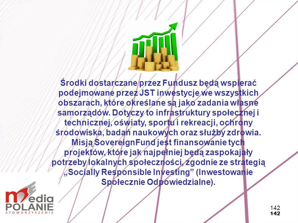 142 Środki dostarczane przez Fundusz będą wspierać podejmowane przez JST inwestycje we wszystkich obszarach, które określane są jako zadania własne sa