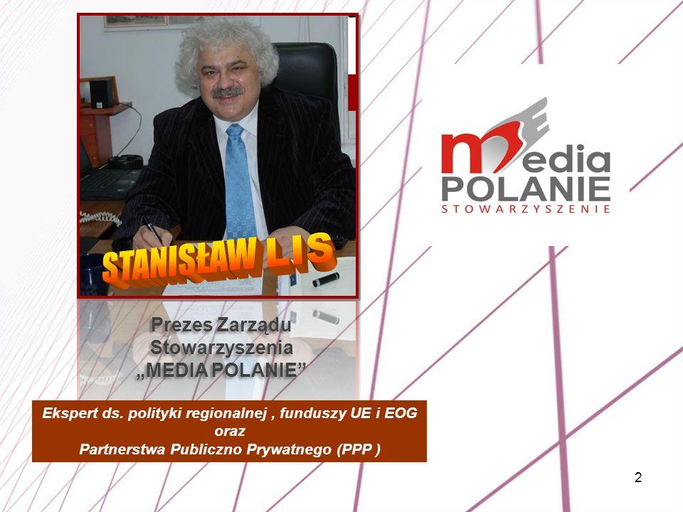 2 Ekspert ds. polityki regionalnej, funduszy UE i EOG oraz Partnerstwa Publiczno Prywatnego (PPP ) Prezes Zarządu Stowarzyszenia MEDIA POLANIE Prezes