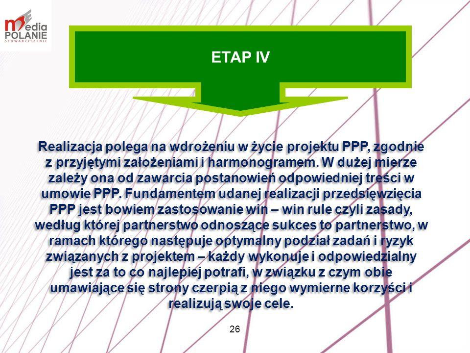 26 Realizacja polega na wdrożeniu w życie projektu PPP, zgodnie z przyjętymi założeniami i harmonogramem. W dużej mierze zależy ona od zawarcia postan
