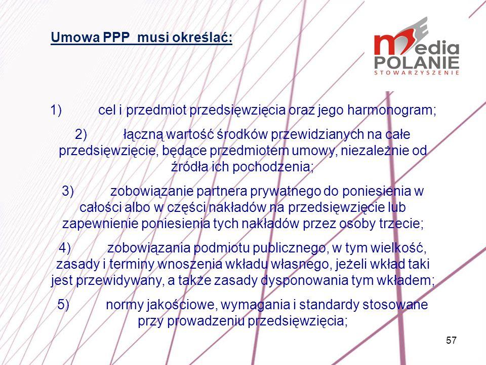 57 1)cel i przedmiot przedsięwzięcia oraz jego harmonogram; 2)łączną wartość środków przewidzianych na całe przedsięwzięcie, będące przedmiotem umowy,