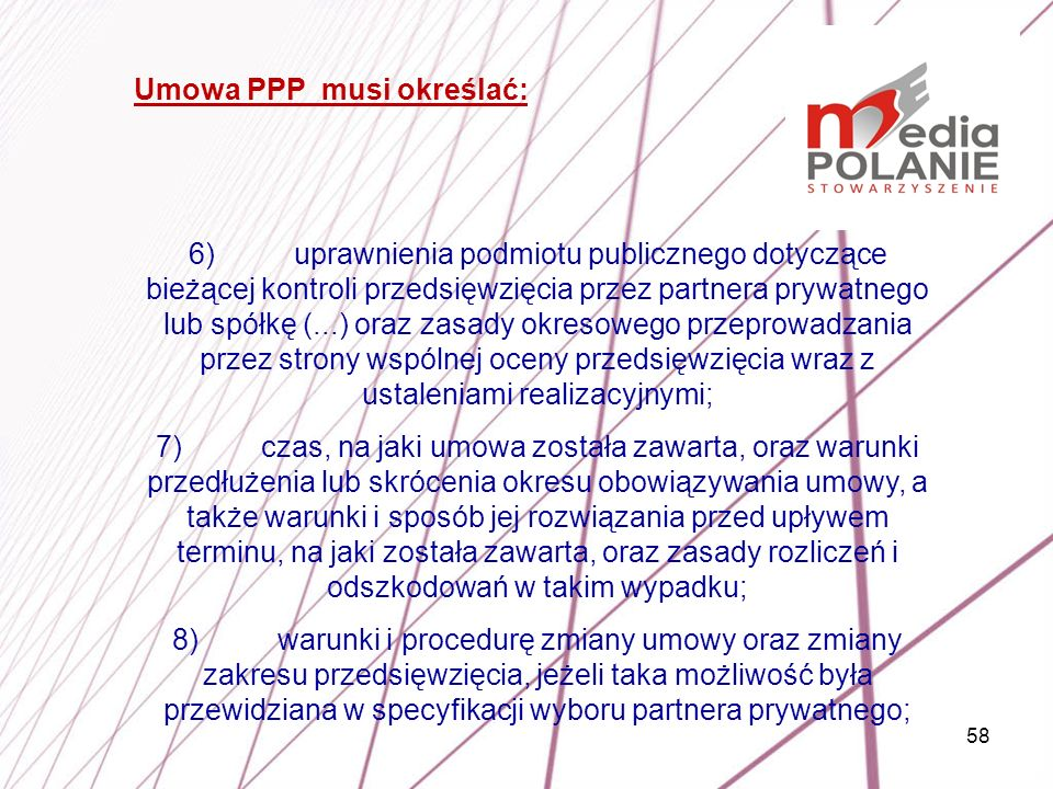58 6)uprawnienia podmiotu publicznego dotyczące bieżącej kontroli przedsięwzięcia przez partnera prywatnego lub spółkę (...) oraz zasady okresowego pr