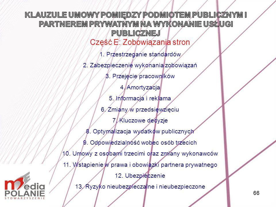 66 Część E: Zobowiązania stron 1. Przestrzeganie standardów 2. Zabezpieczenie wykonania zobowiązań 3. Przejęcie pracowników 4. Amortyzacja 5. Informac