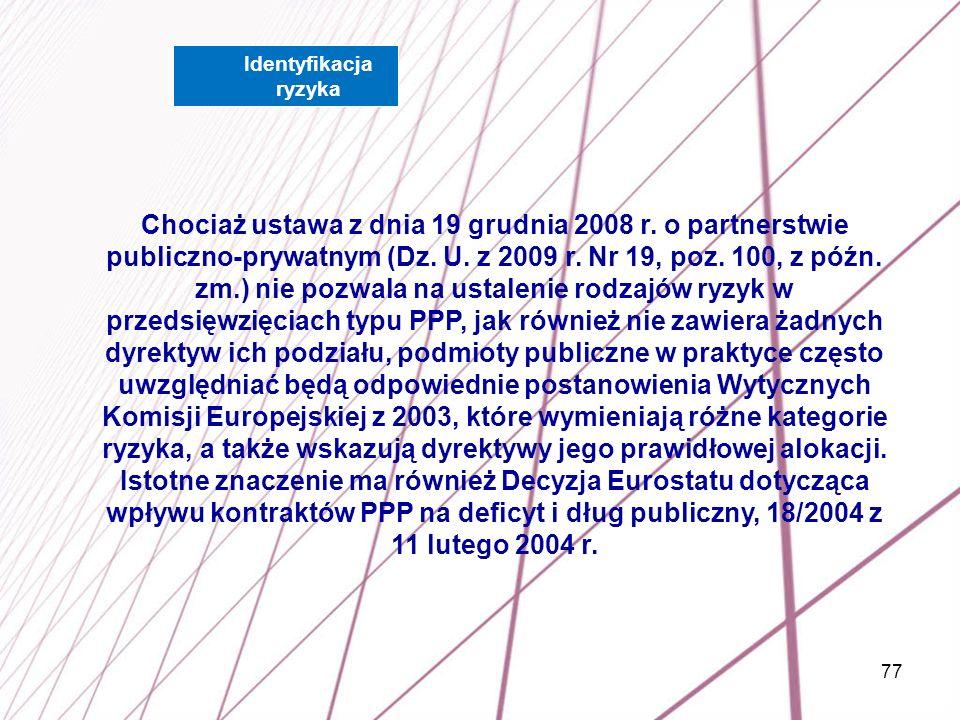 77 Chociaż ustawa z dnia 19 grudnia 2008 r. o partnerstwie publiczno-prywatnym (Dz. U. z 2009 r. Nr 19, poz. 100, z późn. zm.) nie pozwala na ustaleni