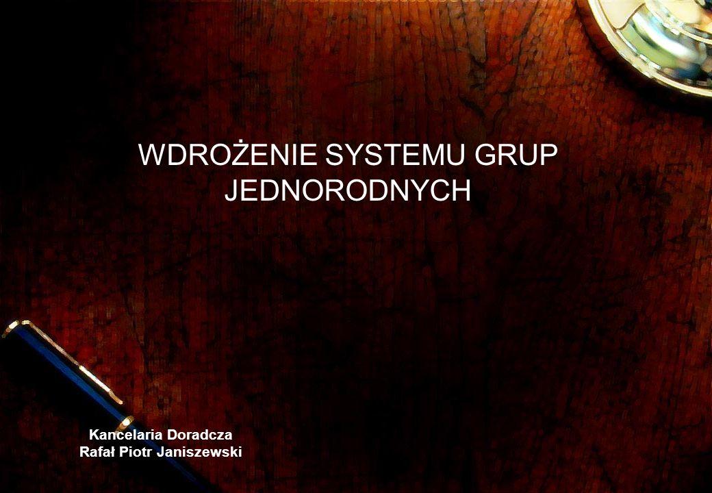 Kancelaria Doradcza Rafał Piotr Janiszewski WDROŻENIE SYSTEMU GRUP JEDNORODNYCH