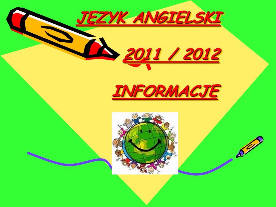 JĘZYK ANGIELSKI 2011 / 2012 INFORMACJE JĘZYK ANGIELSKI 2011 / 2012 INFORMACJE